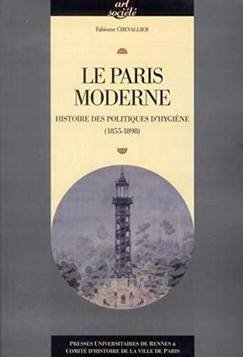 Le Paris moderne : histoire des politiques d'hygiène (1855-1898): Chevallier, Fabienne