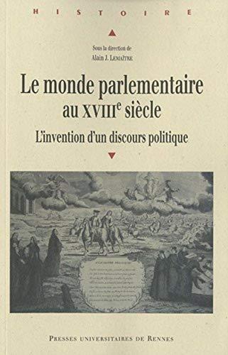 Le monde parlementaire au XVIIIe siècle : l'invention d'un discours politique : ...