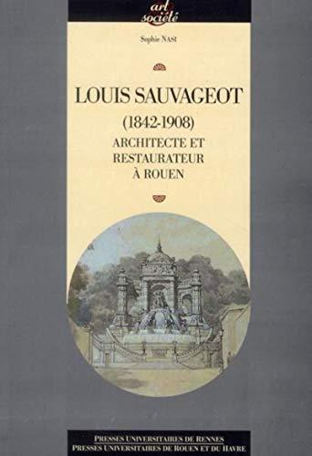 Louis Sauvageot (1842-1908) : architecte et restaurateur à Rouen: Nasi, Sophie