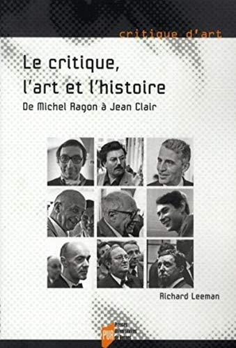 Le critique, l'art et l'histoire : de Michel Ragon à Jean Clair: Leeman, Richard