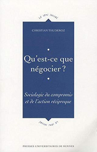 Qu'est ce que negocier Sociologie du compromis et de l'action re: Thuderoz Christian