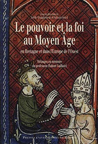 9782753510906: Le pouvoir et la foi au Moyen Age en Bretagne et dans l'Europe de l'Ouest. Mélanges en mémoire du professeur Hubert Guillotel