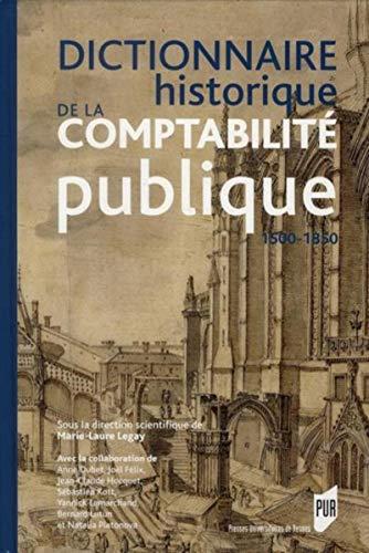dictionnaire historique de la comptabilité publique 1500-1850: Marie-Laure Legay