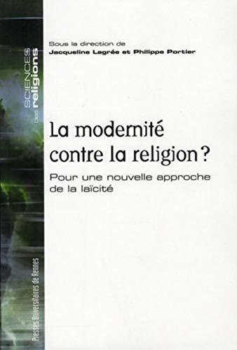 La modernite contre la religion Pour une nouvelle approche de la: Portier Philippe