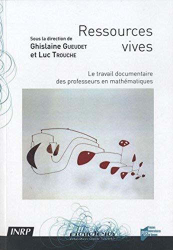 Ressources vives Le travail documentaire des professeurs en: Gueudet Ghislaine