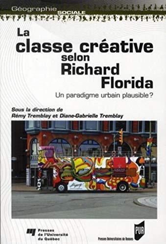 La classe creative selon Richard Florida Un paradigme urbain: Tremblay Remy