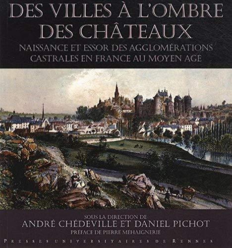 9782753511446: Villes � l'ombre des ch�teaux : Naissance et essor des agglom�rations castrales en France au Moyen Age