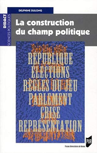 La construction du champ politique: Dulong, Delphine