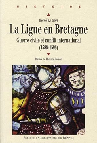 La ligue en Bretagne Guerre civile et conflit international: Le Goff Herve