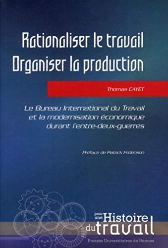 Rationaliser le travail, organiser la production : le Bureau international du travail et la ...
