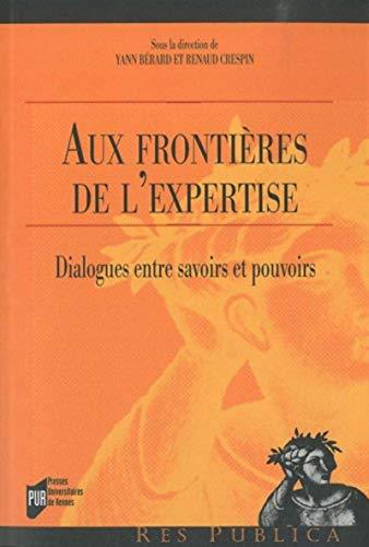 Aux frontieres de l'expertise Dialogues entre savoirs et pouvoirs: Berard Yann