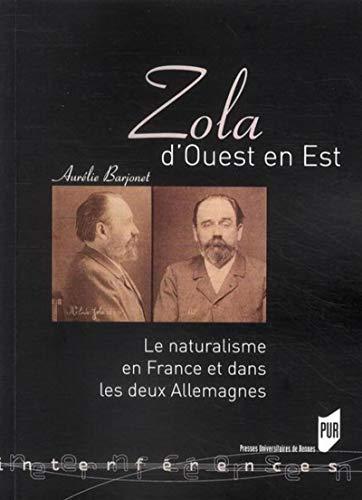 Zola d'Ouest en Est : le naturalisme en France et dans les deux Allemagnes: Barjonet, Aur�lie