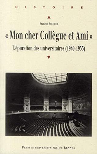 9782753511927: Mon cher Coll�gue et Ami... : L'�puration des universitaires (1940-1953)