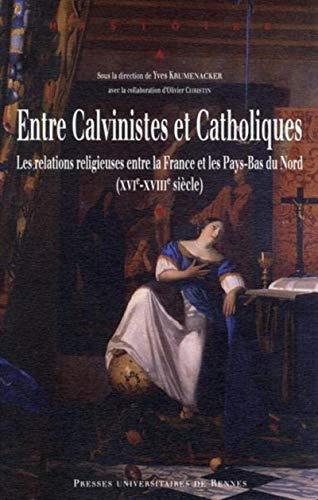 Entre calvinistes et catholiques : les relations religieuses entre la France et les Pays-Bas du ...
