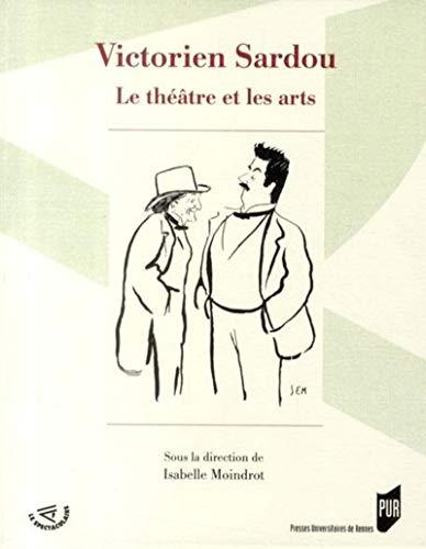 Victorien Sardou Le theatre et les arts: Moindrot Isabelle