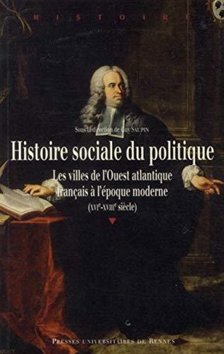 Histoire sociale du politique Les villes de l'Ouest atlantique: Saupin Guy