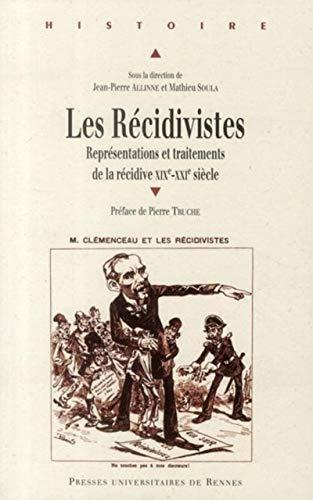 9782753512252: Les R�cidivistes : Repr�sentations et traitements de la r�cidive XIXe-XXIe si�cle
