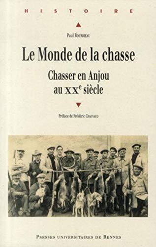 Le monde de la chasse : chasser en Anjou au XXe siècle: Bourrieau, Paul