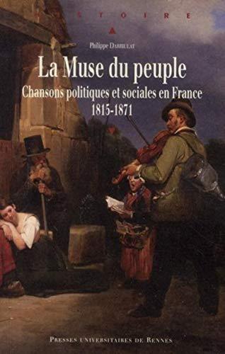 La muse du peuple : chansons politiques et sociales en France, 1815-1871: Darriulat, Philippe