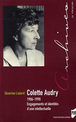 Colette Audry (1906-1990) : engagements et identités d'une intellectuelle: Liatard, ...