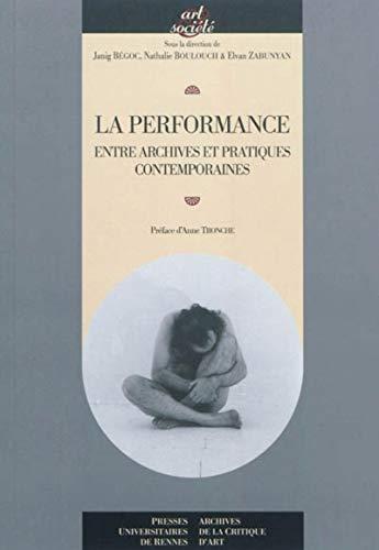 9782753512399: La performance : Entre archives et pratiques contemporaines (Art & Société)