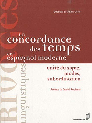 La concordance des temps en espagnol moderne Unite du signe: Le Tallec Lloret Gabrielle