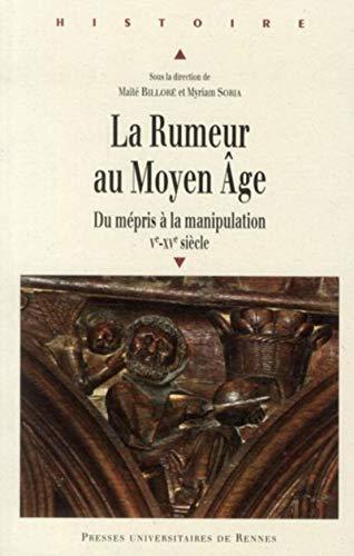 La rumeur au Moyen Age Du mepris a la manipulation Ve XVe siecle: Billore Maite
