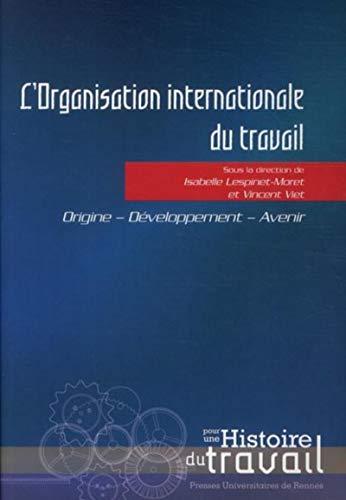 L'Organisation internationale du travail Origine developpement: Lespinet Moret Isabelle