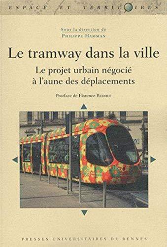 9782753512870: Le tramway dans la ville : Le projet urbain n�goci� � l'aune des d�placements