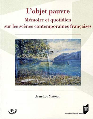 L'objet pauvre : mémoire et quotidien sur les scènes contemporaines franç...