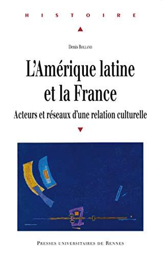 L'Amerique latine et la France Acteurs et reseaux d'une relation: Rolland Denis