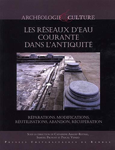 Les réseaux d'eau courante dans l'antiquité: Catherine Abadie-Reynal, ...