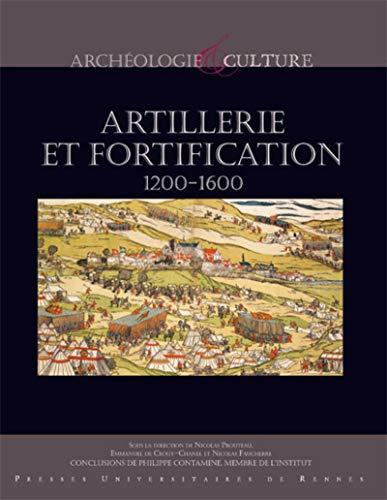 Artillerie et fortification. 1200- 1600.: PROUTEAU (Nicolas), CROUY-CHANEL (Emmanuel de), FAUCHERRE...