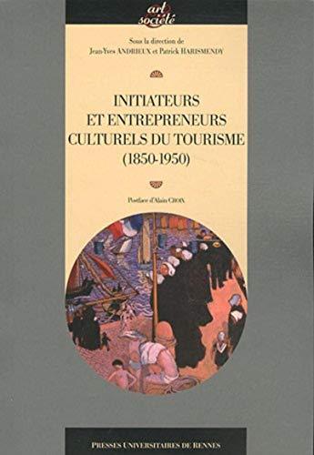 Initiateurs et entrepreneurs culturels du tourisme : 1850-1950 : actes du colloque de Saint-Brieuc ...