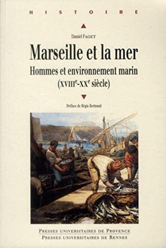 """Marseille et la mer ; hommes et environnement marin XVIII-XX siècle"": Faget ..."