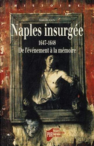 Naples insurgee 1647 1648 De l'evenement a la memoire: Hugon Alain