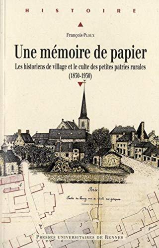 Une memoire de papier Les historiens de village et le culte des: Ploux Francois