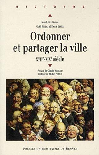 9782753513921: Ordonner et partager la ville (XVIIe-XVIIIe siècle)