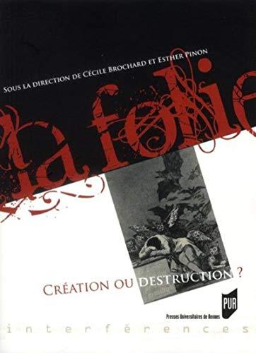 La folie Creation ou destruction: Brochard Cecile