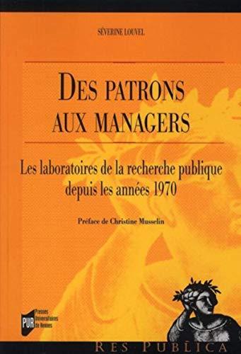 Des patrons aux managers Les laboratoires de la recherche publi: Louvel Severine