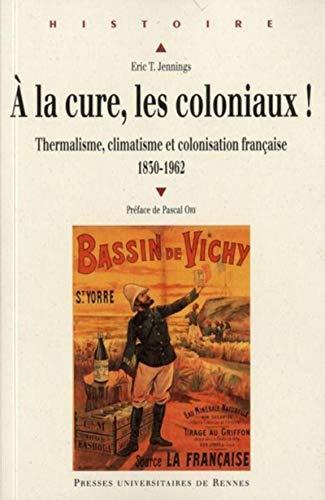 A la cure, les coloniaux ! : thermalisme, climatisme et colonisation française, 1830-1962: ...
