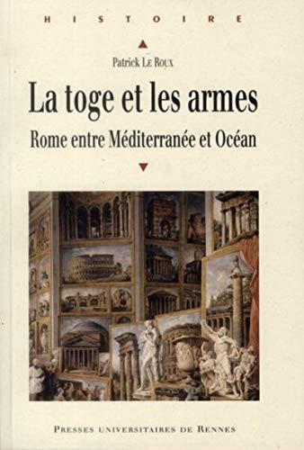 9782753514270: La toge et les armes : Rome entre Méditerranée et Océan (Histoire)