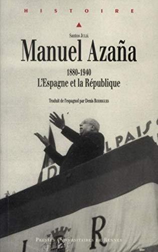 Manuel Azana 1880 1940 L'Espagne et la Republique: Julia Diaz Santos
