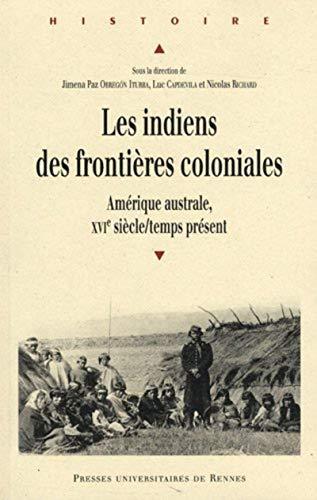 9782753514324: Les indiens des frontières coloniales : Amérique australe, XVIe siècle/temps présent