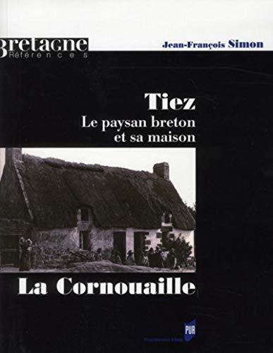Tiez ; la Cornouaille ; le paysan breton et sa maison: Jean-Fran�ois Simon