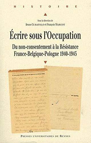 ecrire sous l occupation: Curatolo Bruno, Marcot Fran�ois, Collectif