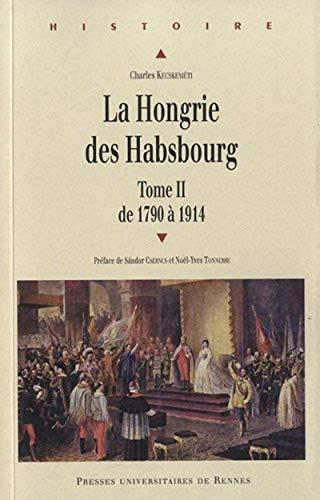 La Hongrie des Habsbourg Vol 2 De 1790 a 1914: Kecskemeti Charles