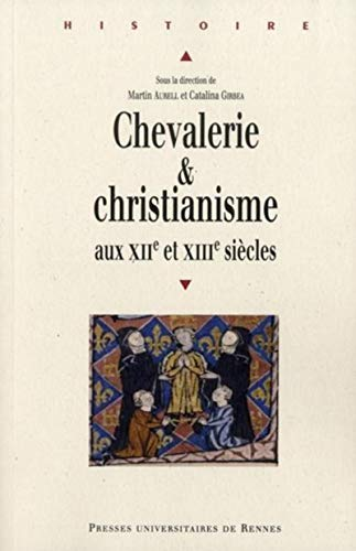 Chevalerie et christianisme aux XIIe et XIIIe siècles: AURELL ( Martin ) & GIRBEA ( Catalina...