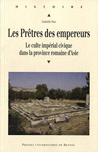 9782753517387: les prêtres des empereurs ; le culte impérial civique dans la province romaine d'Asie