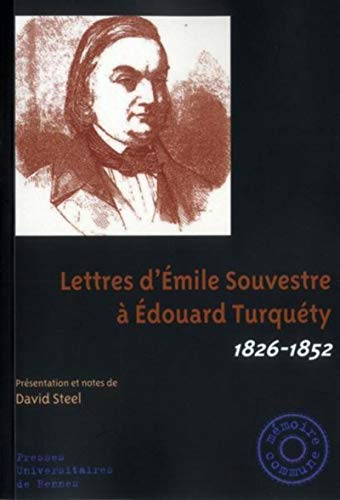 Lettres d'Emile Souvestre a Edouard Turquety 1826 1852: Steel David